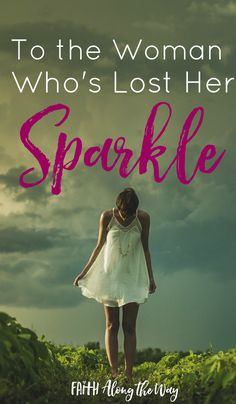 "To the Woman Who's Lost Her Sparkle- Has life left you feeling as though your ""sparkle"" has dulled and day to day life has gotten the best of you? Don't miss this must read encouragement for your weary soul!"