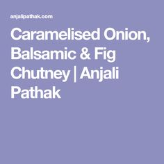 Caramelised Onion, Balsamic & Fig Chutney | Anjali Pathak Fig Chutney Recipe, Chutney Recipes, Fig Jam, Cinnamon Powder, Balsamic Vinegar, Vegan Gluten Free, Caramel, Spices
