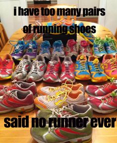 I have too many pairs of #running shoes...said no runner ever.