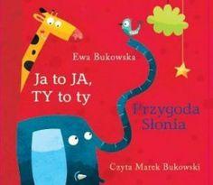 """Ewa Bukowska, """"Ja to ja, ty to ty; Przygoda słonia"""", Wilga, Warszawa 2013. Jedna płyta CD, 34 min. Czyta Marek Bukowski."""