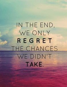 In the end, we only regret the chances we didn't take. Inspirational quotes on PictureQuotes.com.