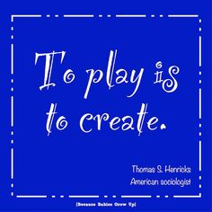 To play is to create!