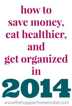 How to Save Money, Eat Healthier, and Get Organized in 2014 (and a Giveaway!)