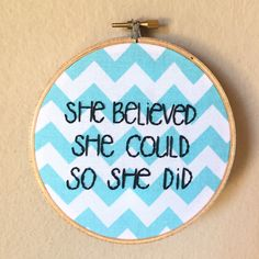She Believed She Could So She Did hand embroidery on blue chevron fabric, 5 inch hoop by MoonriseWhims on Etsy https://www.etsy.com/listing/231873415/she-believed-she-could-so-she-did-hand