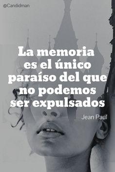 La memoria es el único paraíso del que no podemos ser expulsados.  Jean Paul  @Candidman     #Frases Frases Celebres Candidman Jean Paul Memoria Olvido Paraíso @candidman