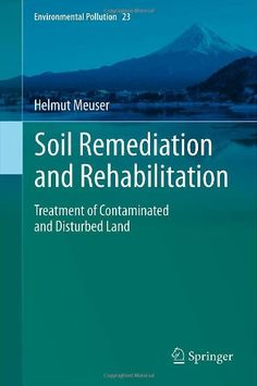 Soil remediation and rehabilitation : treatment of contaminated and disturbed land / Helmut Meuser