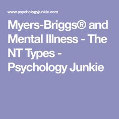 Myers-Briggs® and Mental Illness - The NT Types - Psychology Junkie