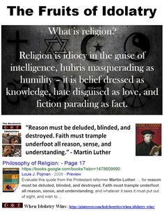 """What is religion? The addicts of the Abrahamic idolatries propagate hate as love, arrogance as humility, fiction as fact, ignorance as knowledge, hypocrisy as truthfulness.  https://www.pinterest.com/pin/540924605225114195/  Einstein: The worship of false gods like Yahweh, Jesus & Allah are """"fatal"""" for human progress https://www.pinterest.com/pin/540924605224542953/ The Fruits of Idolatry https://www.pinterest.com/pin/540924605225149636/  https://www.pinterest.com/pin/540924605224859856/"""