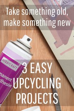 Three awesome upcycling projects to try today