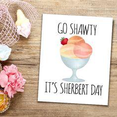 Go Shawty It's Sherbert Day Funny Printable Digital 8x10 Poster Print Happy Birthday Puns Pun Sherbet Lyrics Ice Cream Bday Go Shorty Song