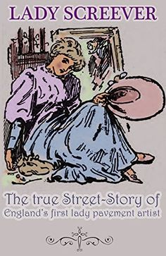 LADY SCREEVER: The true street-story of the world's first lady pavement artist by Philip Battle, http://www.amazon.co.uk/dp/B00WOHFL5G/ref=cm_sw_r_pi_dp_vU9ovb19C5TM4