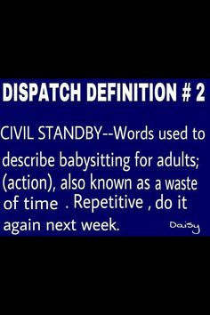 911 dispatcher...so glad my dept doesn't do these!