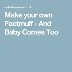 Make your own Footmuff - And Baby Comes Too