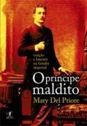 PRINCIPE MALDITO, O Formato: Livro Autor: PRIORE, MARY DEL Idioma: PORTUGUES Editora: OBJETIVA Assunto: HISTÓRIA DO BRASIL