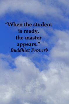 """When the student is ready, the master appears."" -- Buddhist Proverb -- Explore 50 intriguing quotations  on education and learning at http://www.examiner.com/article/fifty-quotations-inspire-education-and-learning"