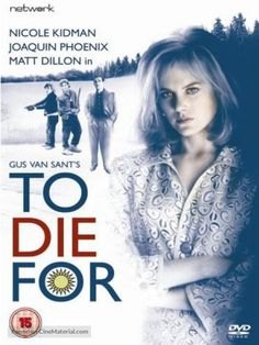 To Die For, such a good movie - they never play it on TV!