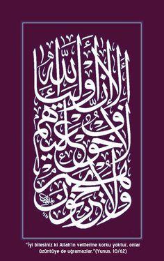 """- """"İyi bilesiniz ki Allah'ın velîlerine korku yoktur, onlar üzüntüye de uğramazlar."""""""