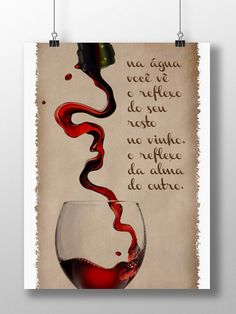 Na água você vê o reflexo do seu rosto. No vinho, o reflexo da alma do outro.