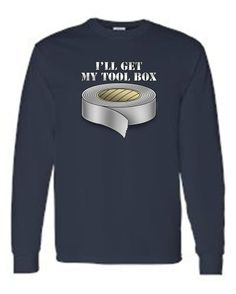 Mens/Unisex Funny Ill Get My Toolbox Duct Tape Long Sleeve T-shirt