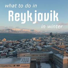 Today a friend asked for suggestions for her sister who is going to Reykjavik for a wedding for a couple of days in winter. What can or should she do? I did a post called 48 Hours in Reykjavikbut …