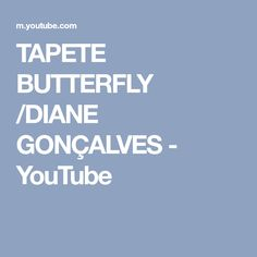 TAPETE BUTTERFLY /DIANE GONÇALVES - YouTube