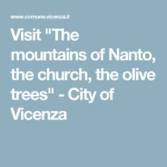 """Visit """"The mountains of Nanto, the church, the olive trees"""" - City of Vicenza"""