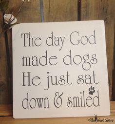 """Dog Lover Gift, Dog Sign """"The day God made dogs, He just sat down and smiled"""" Wooden Dog Decor, Dog Signs For A Home, Wood Dog Sign – My CMS I Love Dogs, Puppy Love, Cute Dogs, Funny Dogs, Rottweiler, Pitbull, Dog Signs, Animal Signs, Dog Rules"""
