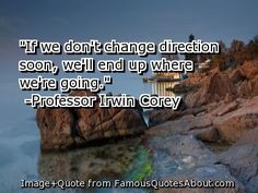 Professor Irwin Corey Quotes | ... don't change direction soon, we'll end up where we're going. (quote
