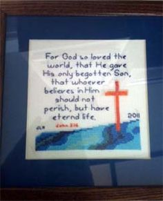 Cross Stitch Bible Verse John 3:16 For God so loved the world, that He gave His only begotten Son, that whoever believes in Him shall not perish, but have eternal life.