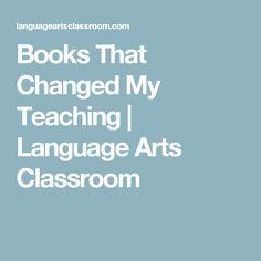 Books That Changed My Teaching   Language Arts Classroom