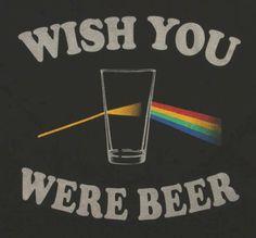 Pink Floyd Wish You Were Beer. Like if you are having a beer this weekend! Beer Memes, Beer Quotes, Beer Humor, Funny Quotes, Beer Funny, Drunk Quotes, Drunk Humor, More Beer, All Beer