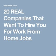20 REAL Companies That Want To Hire You For Work From Home Jobs