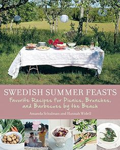 Swedish Summer Feasts: Favorite Recipes for Picnics, Brunches, and Barbecues by the Beach by Amanda Schulman