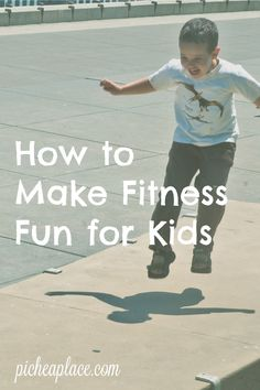 How to Make Fitness Fun for Kids | kids learn from your example, and when you exercise together as a family, you all will be healthier and more fit!