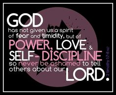 GOD has not given us a Spirit of fear and timidity, but of Power, Love, Self-discipline so never be ashamed to tell others about our Lord.