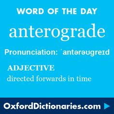 anterograde (adjective): Directed forwards in time. Word of the Day for 27 October 2015. #WOTD #WordoftheDay #anterograde