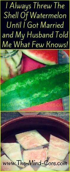 I Always Threw The Shell Of Watermelon Until I Got Married and My Husband Told Me What Few Knows..!!!