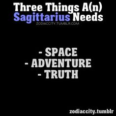 Sagittarius - all they want is space, adventure, truth - I would say that is true for me.