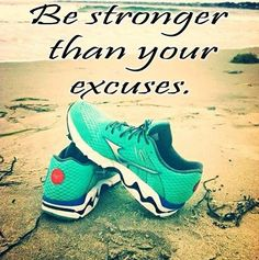 Be stronger than your excuses.   Fitspiration, training quotes, motivation, running shoes, fitness.