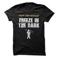 Mining: Freeze in the Dark T-Shirts, Hoodies (19$ ==► Shopping Now to order this Shirt!)