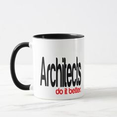 Architects Do It Better Mug - funny quote quotes memes lol customize cyo
