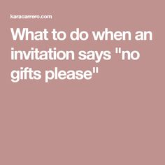 """What to do when an invitation says """"no gifts please"""""""