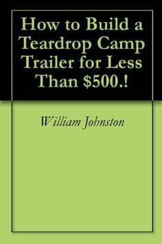How to Build a Teardrop Camp Trailer for Less Than ..., http://www.amazon.com/dp/B005JPBBB8/ref=cm_sw_r_pi_dp_TpF.qb05WT7V0