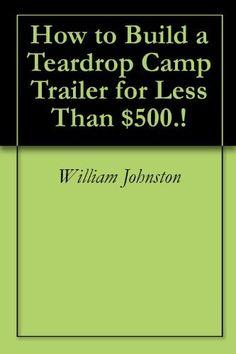 How to Build a Teardrop Camp Trailer for Less Than ..., http://www.amazon.com/dp/B005JPBBB8/ref=cm_sw_r_pi_dp_TpF.qb05WT7V0