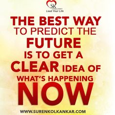 """The best way to predict the future is to get a clear idea of what's happening now"""
