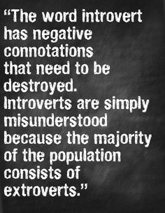 As an introvert there's nothing wrong with me. I'm simply different. Not less!