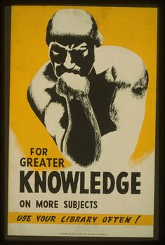 """For greater knowledge on more subjects use your library often! / V. Donaghue.    CREATED/PUBLISHED  Chicago : Illinois WPA Art Project, [1940]    SUMMARY  Poster promoting library use, showing a man in a pose based on Rodin's """"Thinker.""""    NOTES  Work Projects Administration Poster Collection (Library of Congress)."""