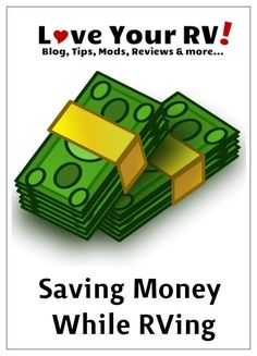 Tips for Saving Money When RVing by the Love Your RV! blog - http://www.loveyourrv.com/ #RVing #RVtips