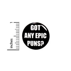 Funny Button Backpack Pin Got Any Epic Puns Random Humor Work Jokes, Work Humor, Bad Puns, Funny Puns, Funny Buttons, Introvert Humor, Pun Gifts, Love Puns, Jacket Pins