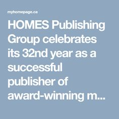 HOMES Publishing Group celebrates its 32nd year as a successful publisher of award-winning magazines as the leading publisher of home related publications and web sites, newsletters, a mobile app and a trade show.